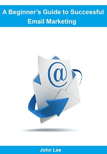 Email Marketing: A Beginners Guide to Successful Email Marketing - How to build and Grow Your Email List [Email Marketing ,email marketing Guide , email list building]  by  John Lee
