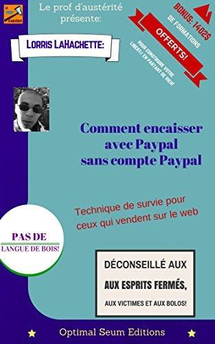 Comment encaisser avec Paypal sans compte Paypal!: Technique de survie pour ceux qui vendent sur le web...  by  Lorris LaHachette
