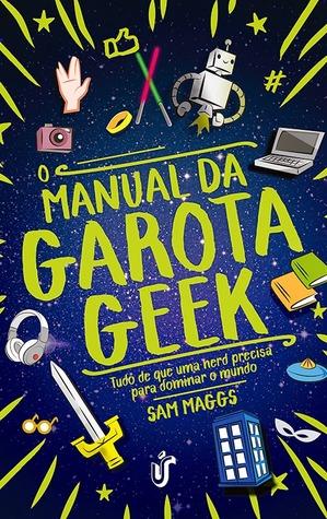 O Manual da Garota Geek  by  Sam Maggs