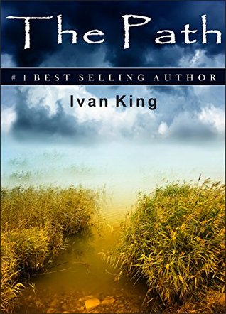 Suspense: The Path (A Boy Gets Lost in a Path and Along the way Meets Three Versions of his Future Self) [Suspense Books] (Suspense, Suspense Books, Free ... Women, Suspense Books for Men, Bestsllers)  by  Ivan King