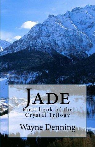 Jade (The Crystal Trilogy Book 1)  by  Wayne Denning