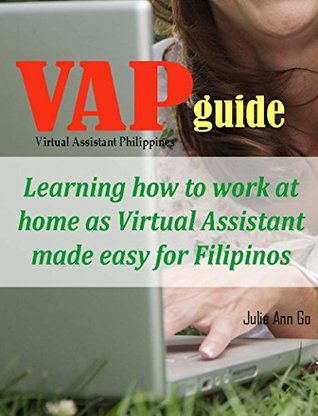 VAP GUIDE Learning How to Work at Home as Virtual Assistant made easy for Filipinos Julie Ann Go