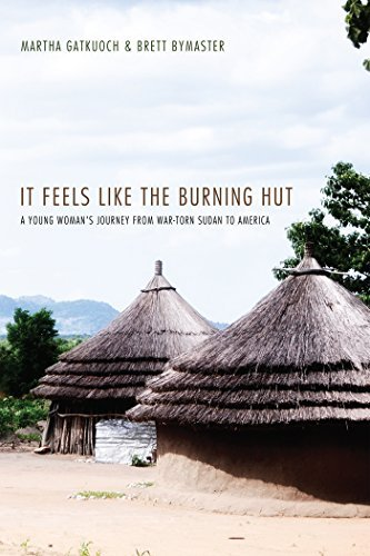 It Feels Like the Burning Hut: A Young Womans Journey from War-Torn Sudan to America  by  Martha Gatkuoch