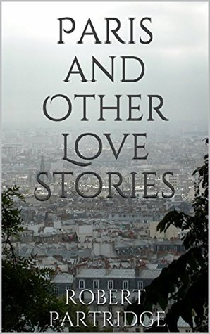 Paris and Other Love Stories  by  Robert Partridge