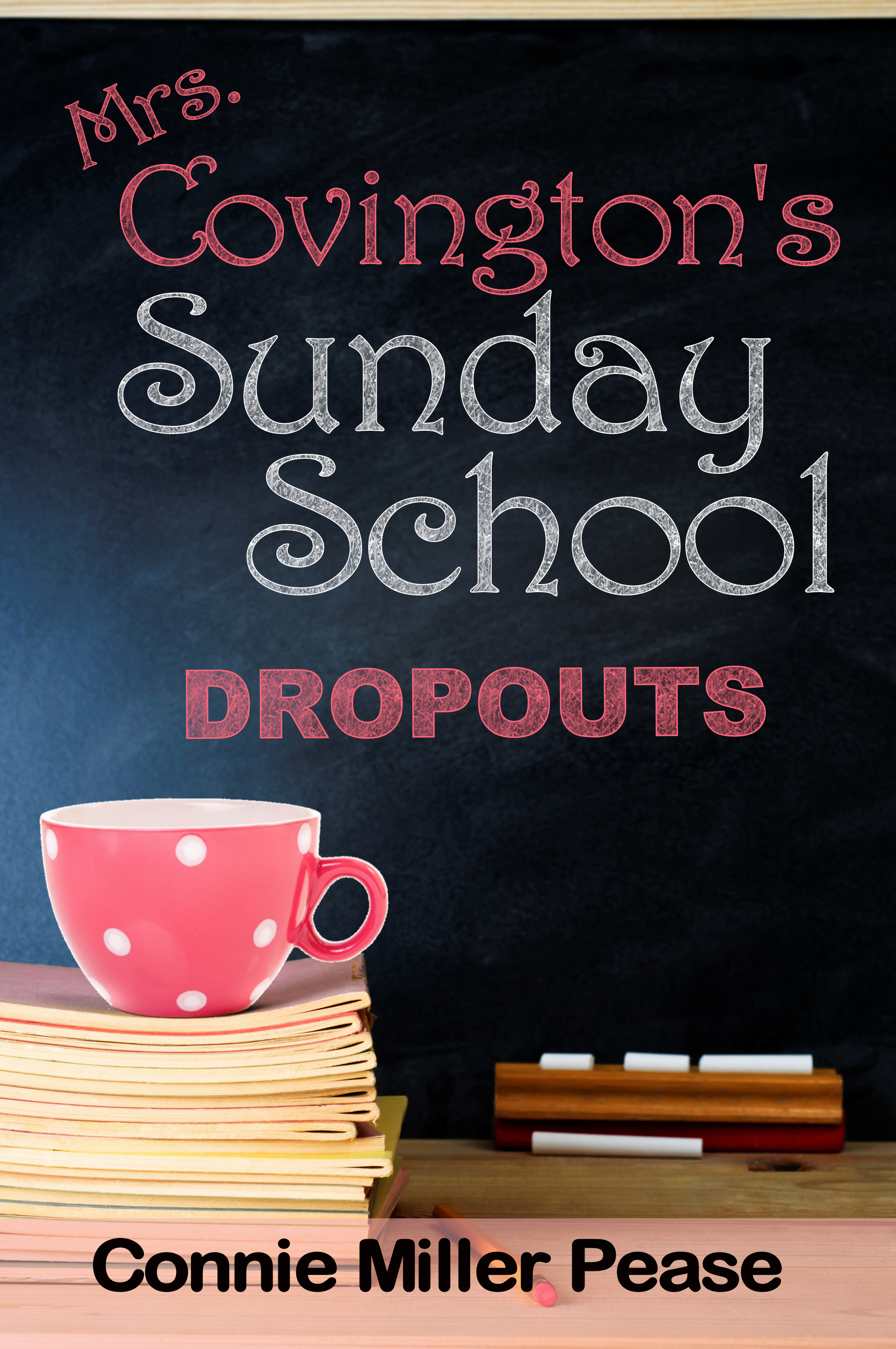 Mrs. Covingtons Sunday School Dropouts  by  Connie Miller Pease