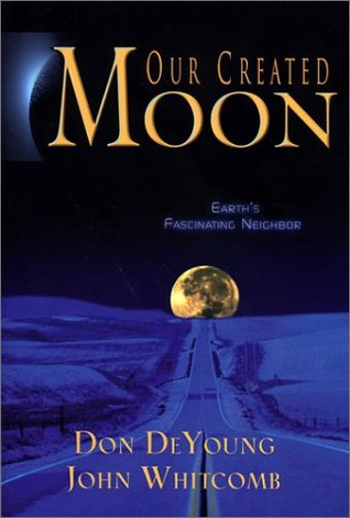 Our Created Moon: Earths Fascinating Neighbor Donald B. DeYoung