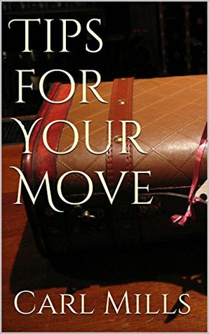 Tips for Your Move  by  Carl Mills