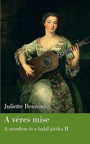 A véres mise (A szerelem és a halál játéka, #2) Juliette Benzoni