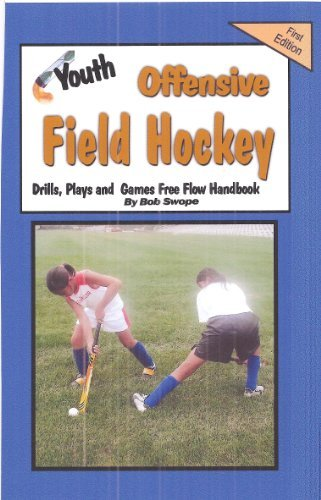 Youth Field Hockey Offensive Drills, Plays, and Games Free Flow Handbook (Series 4 Free Flow Handbooks 17)  by  Bob Swope