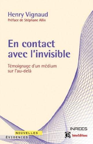 En contact avec linvisible -Témoignage dun médium sur lau-delà : Témoignage dun médium sur lau-delà (Nouvelles évidences)  by  Henry Vignaud