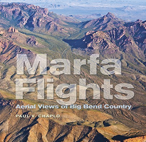 Marfa Flights: Aerial Views of Big Bend Country Paul V. Chaplo