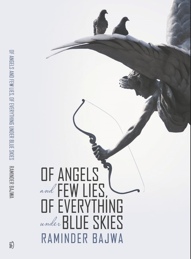 Of Angels and Few Lies, Of Everything under Blue Skies  by  Raminder Bajwa
