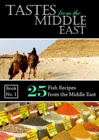 Tastes from the Middle East: 25 Fish Recipes from the Middle East  by  Eliezer Maman