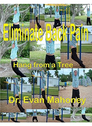 Hang from a Tree - Eliminate Back Pain Evan Mahoney