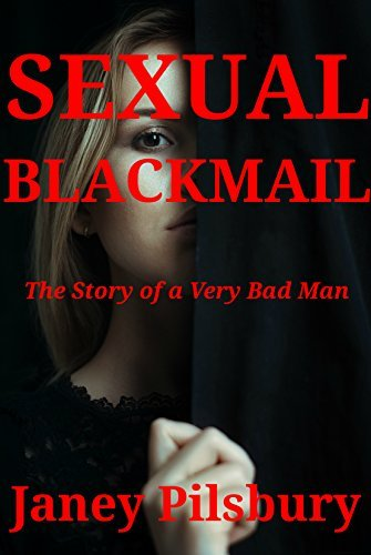 Sexual Blackmail: The Story of a Very Bad man Janey Pilsbury