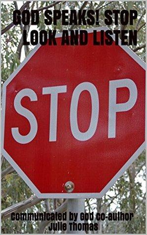 GOD SPEAKS! STOP LOOK AND LISTEN Julie Thomas