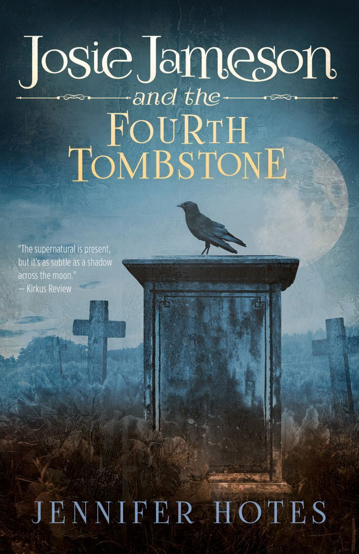 Josie Jameson and the Fourth Tombstone (The Stone Witch #1) Jennifer Hotes
