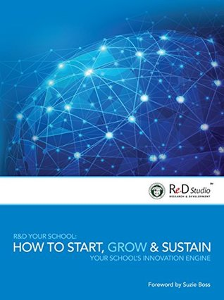 R&D Your School: How to Start, Grow, and Sustain Your Schools Innovation Engine  by  ASB Mumbai