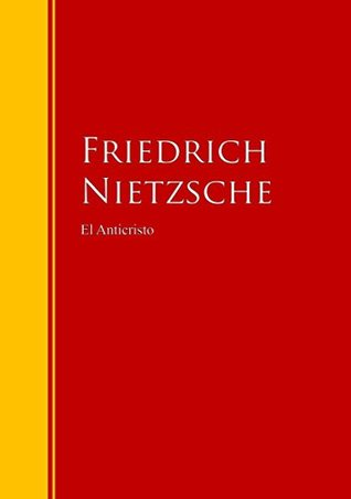 El Anticristo: Biblioteca de Grandes Escritores Friedrich Nietzsche