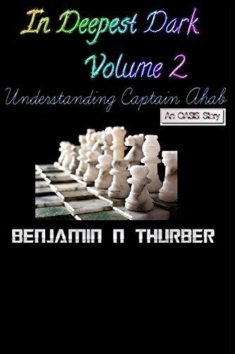 In Deepest Dark part 2: Understanding Captain Ahab  by  Benjamin Thurber