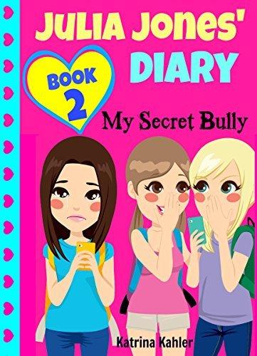 JULIA JONES My Secret Bully and My Secret Dream - 2 Books Combined - For Girls 9 to 12: Bonus Second Book...My Secret Dream - Will Julia deal with her Bully and will her Secret Dream come true? Katrina Kahler