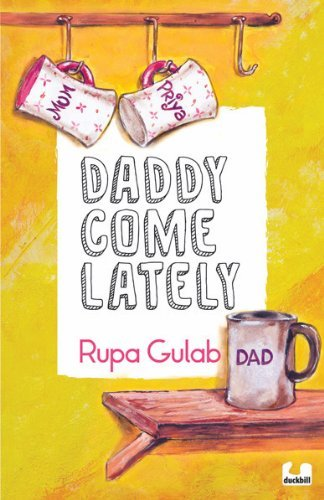 DADDY COME LATELY Rupa Gulab