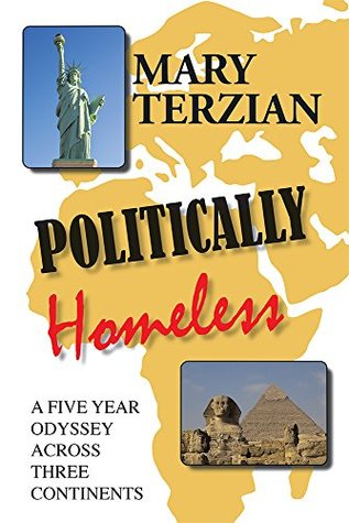 Politically Homeless: A Five-year Odyssey across Three Continents  by  Mary Terzian
