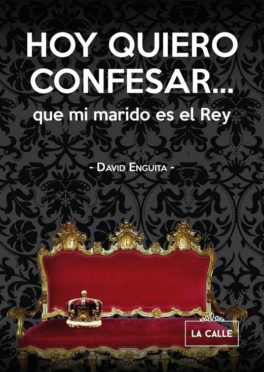 Hoy quiero confesar... que mi marido es el rey  by  David Enguita