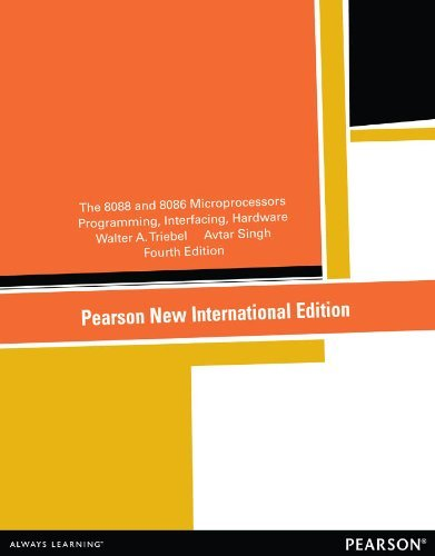 The 8088 and 8086 Microprocessors: Pearson New International Edition: Programming, Interfacing, Software, Hardware, and Applications  by  Walter A. Triebel