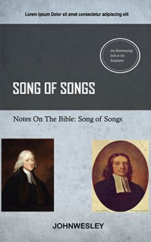 Wesley On Song of Songs: John Wesleys Notes On The Bible John Wesley