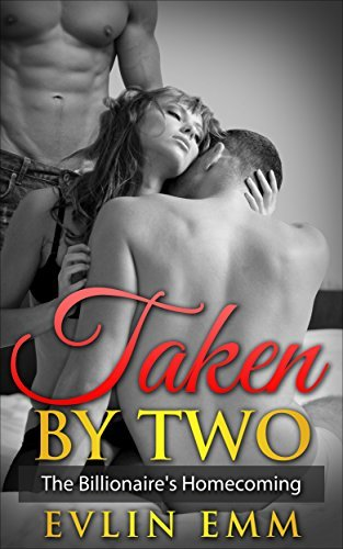 Taken  by  Two: The Billionaires Homecoming by Evlin Emm