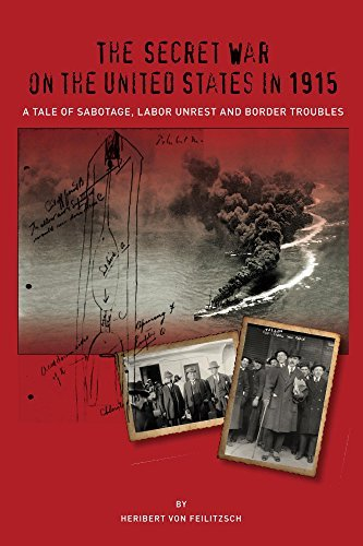 The Secret War on the United States in 1915: A Tale of Sabotage, Labor Unrest and Border Troubles (The Secret War Council Book 3)  by  Heribert von Feilitzsch