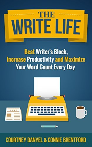 The Write Life: Beat Writers Block, Increase Productivity and Maximize Your Word Count Every Day Courtney Danyel