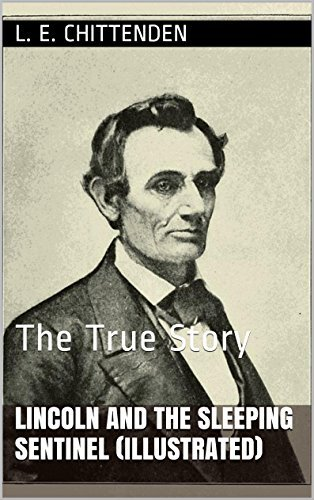 Lincoln and the Sleeping Sentinel (Illustrated): The True Story  by  L. E. Chittenden
