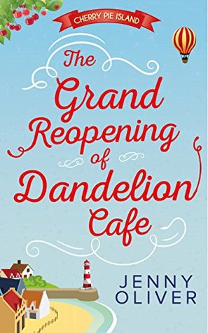 The Grand Reopening of Dandelion Cafe (Cherry Pie Island, #1) Jenny Oliver