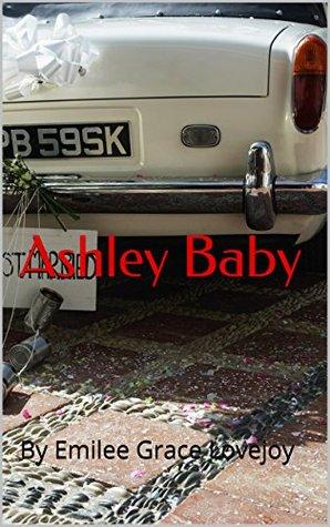 Ashley Baby: By Emilee Grace Lovejoy  by  Emilee Grace Lovejoy
