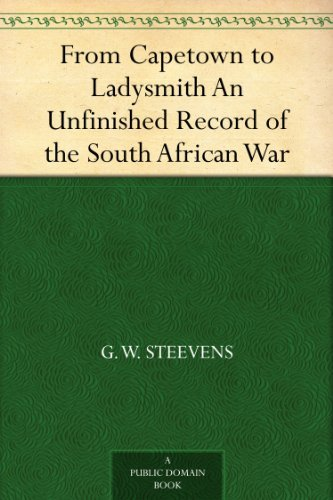 From Capetown to Ladysmith An Unfinished Record of the South African War  by  G. W. Steevens