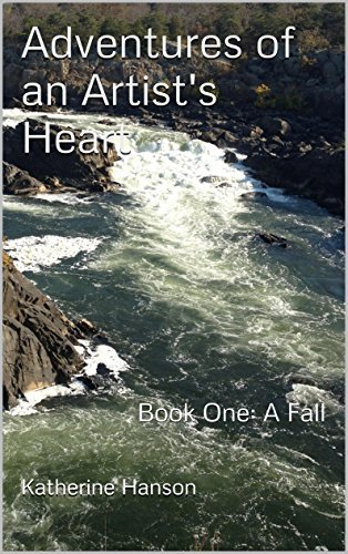 Adventures of an Artists Heart: Book One Katherine Hanson