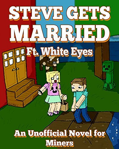 Steve Gets Married Ft. White Eyes: An Unofficial Story for Miners Griffin Mosley