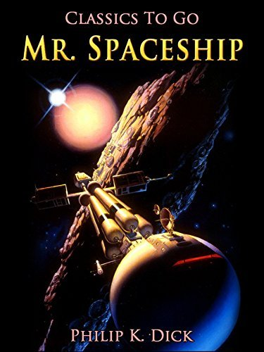 Mr. Spaceship: Revised Edition of Original Version  by  Philip K. Dick