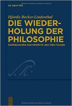 Die Wiederholung der Philosophie. Kierkegaards Kulturkritik und ihre Folgen Hjördis Becker-Lindenthal
