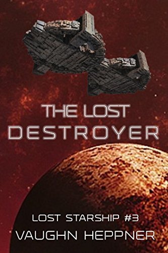 The Lost Destroyer (Lost Starship Series Book 3)  by  Vaughn Heppner