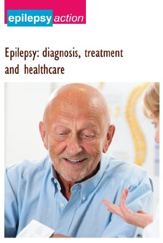 Epilepsy: diagnosis, treatment and healthcare (Epilepsy advice and information Book 1) Epilepsy Action