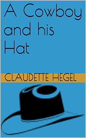 A Cowboy and his Hat  by  Claudette Hegel