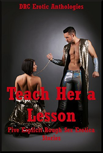Teach Her a Lesson: Five Explicit Rough Sex Erotica Stories Alice Drake