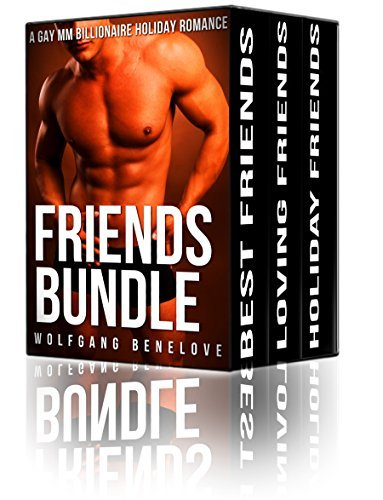 Friends Bundle: A Gay MM Billionaire Romance  by  Wolfgang Benelove