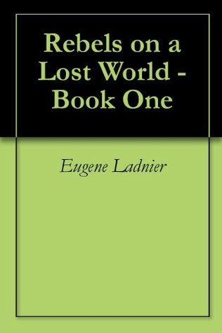 Rebels on a Lost World - Book One (Book One - Tops Rebels) Eugene Ladnier