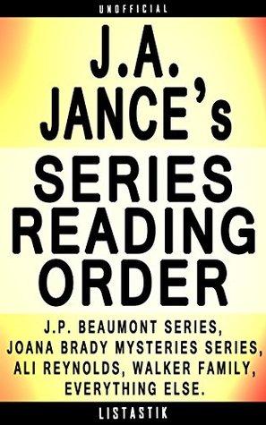 J.A. Jance Series Reading Order: Series List - In Order: J.P. Beaumont series, Joana Brady Mysteries series, Ali Reynolds series, Walker Family series (Listastik Series Reading Order Book 13)  by  Listastik