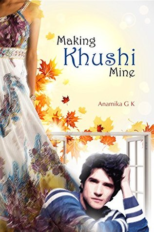 Making Khushi Mine: Complete Edition  by  Anamika GK