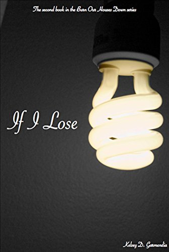 If I Lose (The Burn Our Houses Down Series Book 2)  by  Kelsey D. Garmendia